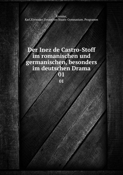 Karl Kreisler Der Inez de Castro-Stoff im romanischen und germanischen, besonders im deutschen Drama. 01 мобильный телефон alcatel 1066d белый моноблок 2sim 1 8 128x160 thread x 0 08mpix gps gsm900 1800 mp3 fm max32gb