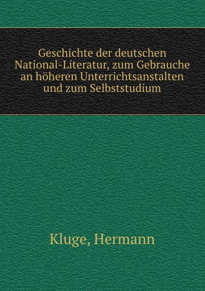 Hermann Kluge Geschichte der deutschen National-Literatur, zum Gebrauche an hoheren Unterrichtsanstalten und Selbststudium