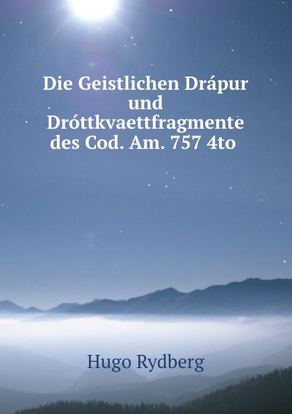 Die Geistlichen Drapur und Drottkvaettfragmente des Cod. Am. 757 4to .