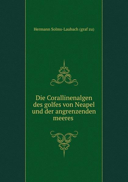 Hermann Solms-Laubach Die Corallinenalgen des golfes von Neapel und der angrenzenden meeres . johann wilhelm spengel die enteropneusten des golfes von neapel und der angrenzenden meeres abschnitte