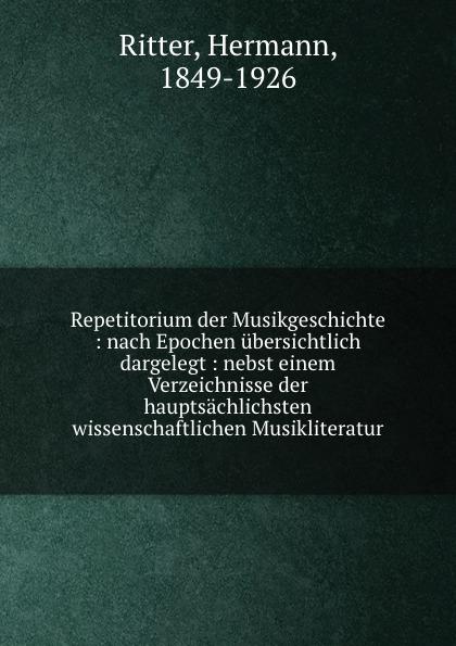 Repetitorium der Musikgeschichte : nach Epochen ubersichtlich dargelegt : nebst einem Verzeichnisse der hauptsachlichsten wissenschaftlichen Musikliteratur