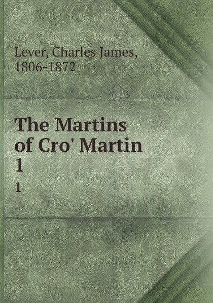 Lever Charles James The Martins of Cro. Martin. 1