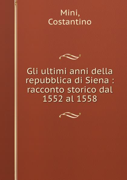 Costantino Mini Gli ultimi anni della repubblica di Siena : racconto storico dal 1552 al 1558 enrico vignati ritratto di famiglia