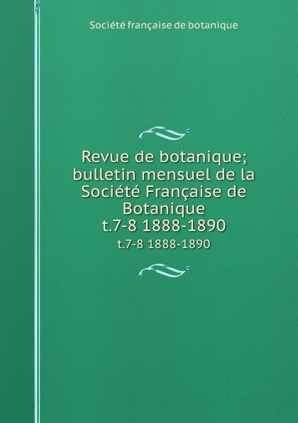Revue de botanique; bulletin mensuel de la Societe Francaise de Botanique. t.7-8 1888-1890