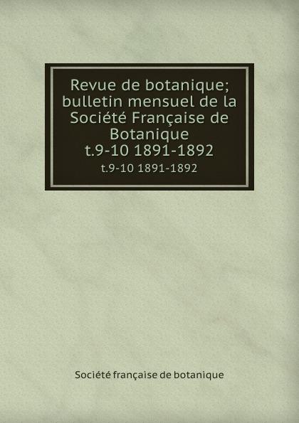 Revue de botanique; bulletin mensuel de la Societe Francaise de Botanique. t.9-10 1891-1892