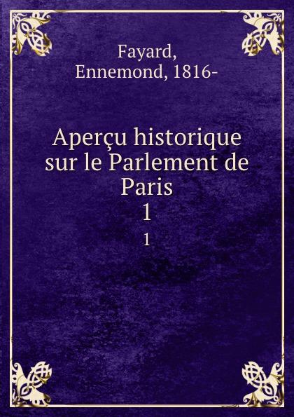 Ennemond Fayard Apercu historique sur le Parlement de Paris. 1