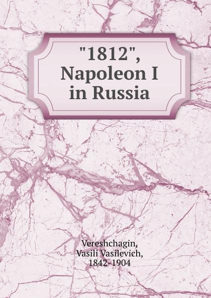 "Vasili Vasilevich Vereshchagin. ""1812"", Napoleon I in Russia"