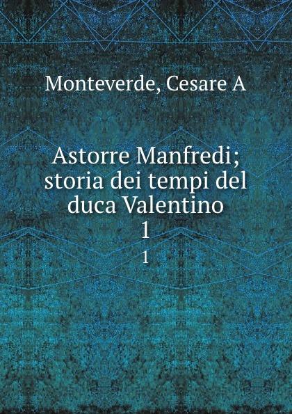 Cesare A. Monteverde Astorre Manfredi; storia dei tempi del duca Valentino. 1 manfredi v manfredi the last legion