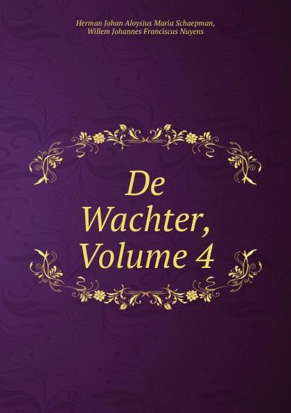 Herman Johan Aloysius Maria Schaepman De Wachter, Volume 4 herman johan aloysius maria schaepman de wachter volume 4