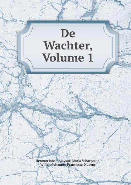 Herman Johan Aloysius Maria Schaepman De Wachter, Volume 1 herman johan aloysius maria schaepman de wachter volume 4