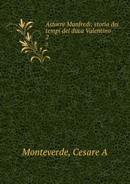 Cesare A. Monteverde Astorre Manfredi; storia dei tempi del duca Valentino. 2 manfredi v manfredi the last legion