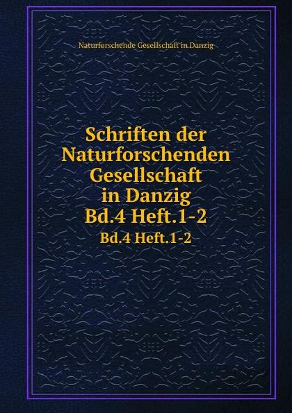 Schriften der Naturforschenden Gesellschaft in Danzig. Bd.4 Heft.1-2