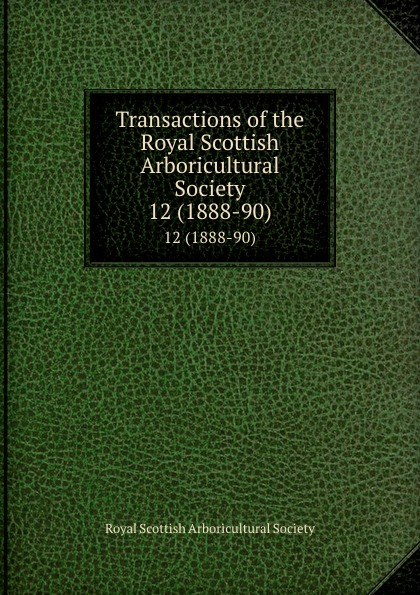 Transactions of the Royal Scottish Arboricultural Society. 12 (1888-90)