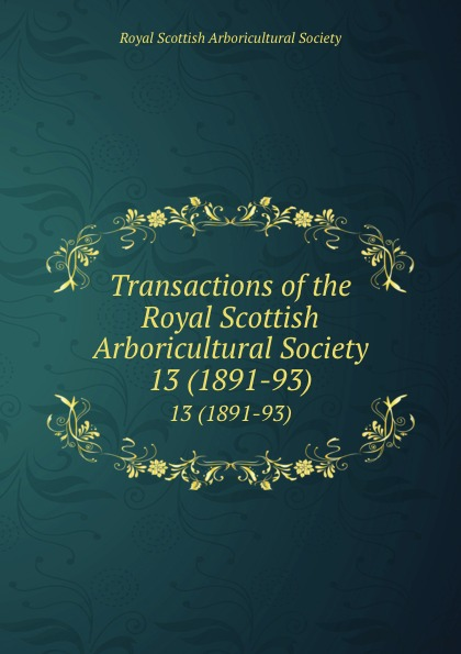 Transactions of the Royal Scottish Arboricultural Society. 13 (1891-93)