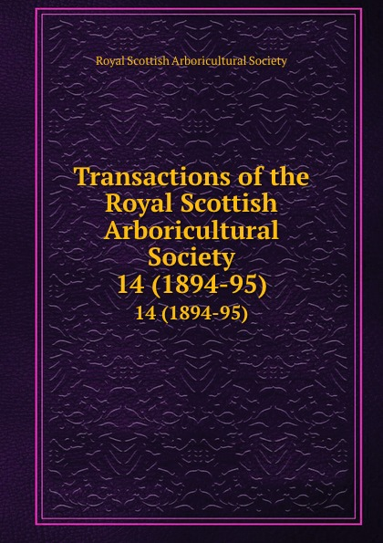 Transactions of the Royal Scottish Arboricultural Society. 14 (1894-95)
