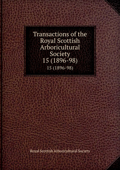 Transactions of the Royal Scottish Arboricultural Society. 15 (1896-98)