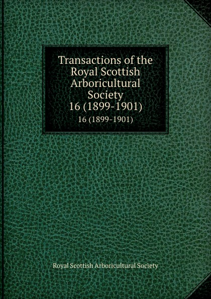Transactions of the Royal Scottish Arboricultural Society. 16 (1899-1901)