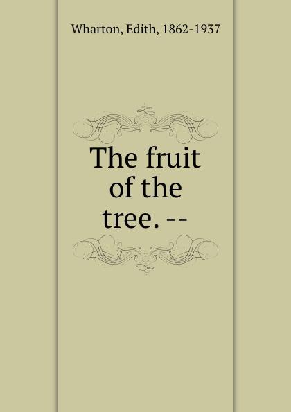 Edith Wharton The fruit of the tree. --