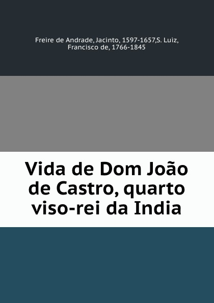 Freire de Andrade Vida de Dom Joao de Castro, quarto viso-rei da India freire de andrade alfredo augusto colonisação de lourenço marques conferencia feita em 13 de março de 1897