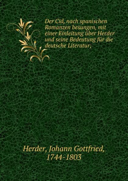 Johann Gottfried Herder Der Cid, nach spanischen Romanzen besungen, mit einer Einleitung uber Herder und seine Bedeutung fur die deutsche Literatur;