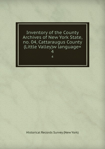 Inventory of the County Archives of New York State, no. 04, Cattaraugus County (Little Valley)w language.. 4