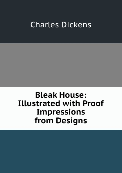 Bleak House: Illustrated with Proof Impressions from Designs