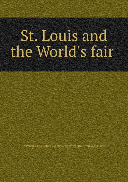 YA Pamphlet Collection St. Louis and the World.s fair