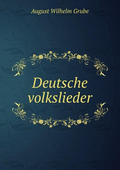 August Wilhelm Grube Deutsche volkslieder