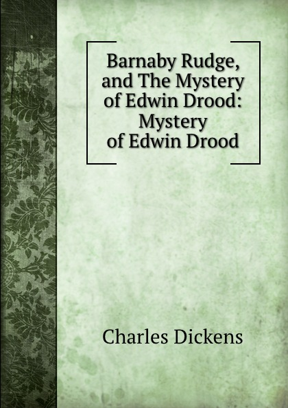 Charles Dickens Barnaby Rudge, and The Mystery of Edwin Drood: Mystery of Edwin Drood dickens c the mystery of edwin drood