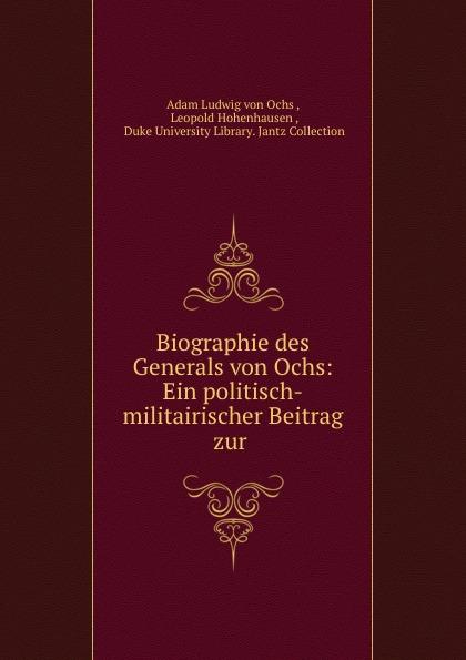 Adam Ludwig von Ochs Biographie des Generals von Ochs: Ein politisch-militairischer Beitrag zur . s ochs der handschuh