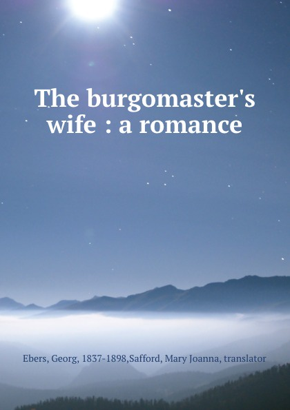 Georg Ebers The burgomaster.s wife : a romance