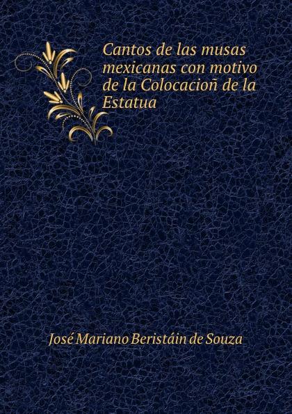 José Mariano Beristáin de Souza Cantos de las musas mexicanas con motivo de la Colocacion de la Estatua . eunice de souza himalayan tales