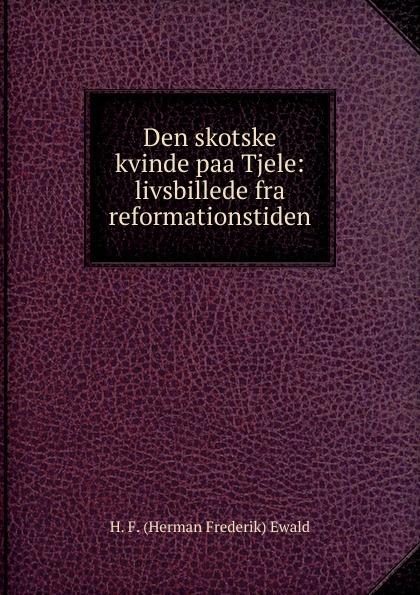 Herman Frederik Ewald Den skotske kvinde paa Tjele: livsbillede fra reformationstiden herman frederik ewald bondebruden
