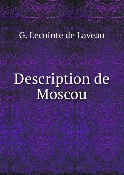 G. Lecointe de Laveau Description de Moscou g le cointe de laveau guide du voyageur a moscou