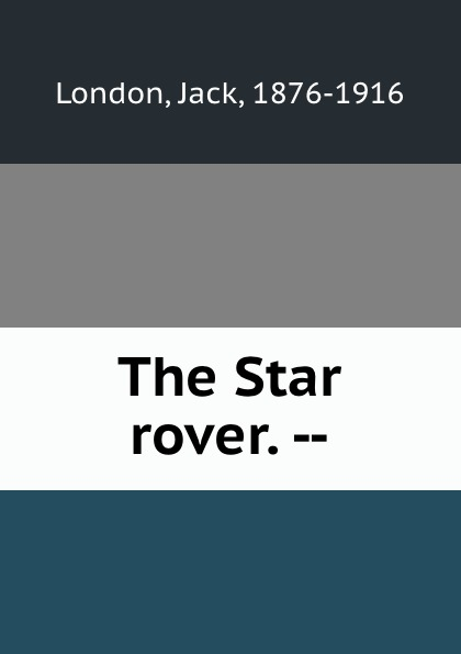Jack London The Star rover. -- jack london the star rover