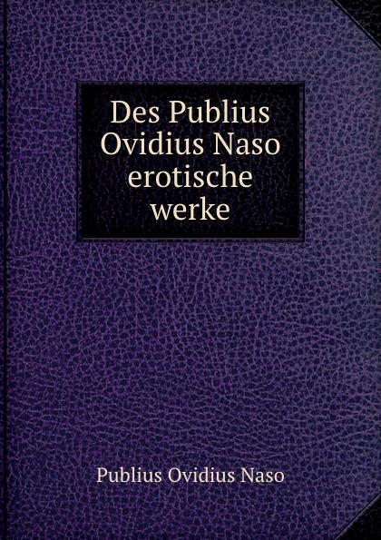 Publius Ovidius Naso Des Publius Ovidius Naso erotische werke naso publius ovidius oeuvres completes d ovide t 4