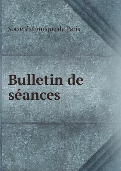 Société chimique de Paris Bulletin de seances