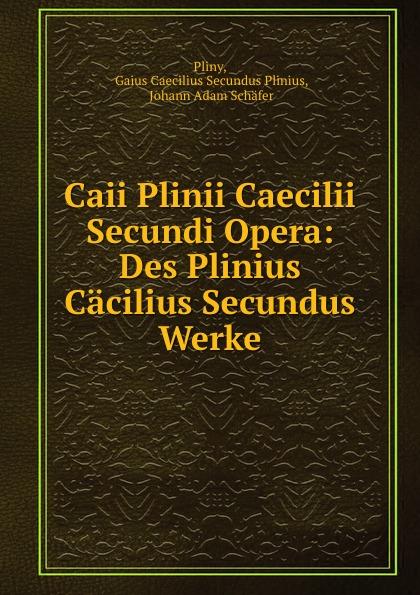 Gaius Caecilius Secundus Plinius Pliny Caii Plinii Caecilii Secundi Opera: Des Plinius Cacilius Secundus Werke отсутствует caii plinii caecilii secundi epistolatum