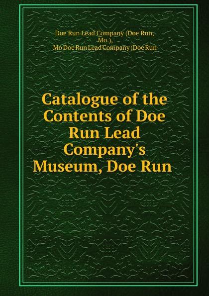 лучшая цена Doe Run Catalogue of the Contents of Doe Run Lead Company.s Museum, Doe Run .