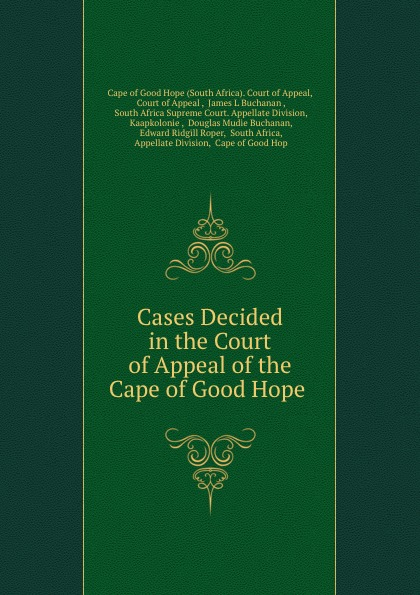 South Africa. Court of Appeal Cases Decided in the Court of Appeal of the Cape of Good Hope .