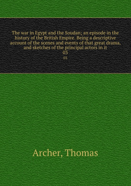 Thomas Archer The war in Egypt and the Soudan; an episode in the history of the British Empire. Being a descriptive account of the scenes and events of that great drama, and sketches of the principal actors in it. 03 malcolm kemp extreme events robust portfolio construction in the presence of fat tails isbn 9780470976791