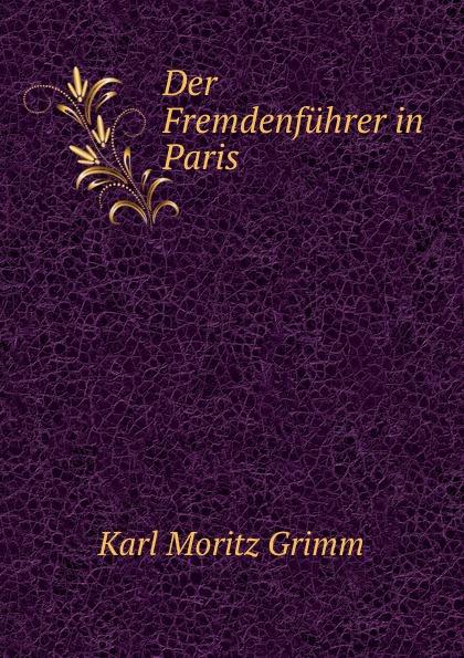 Karl Moritz Grimm Der Fremdenfuhrer in Paris