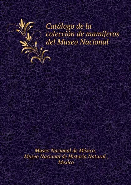 Museo Nacional de México Catalogo de la coleccion de mamiferos del Museo Nacional цены онлайн