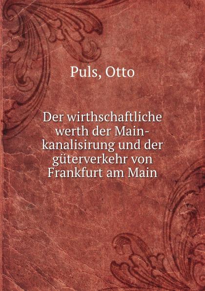 Otto Puls Der wirthschaftliche werth der Main-kanalisirung und der guterverkehr von Frankfurt am Main нож пчак 1 черная рукоять
