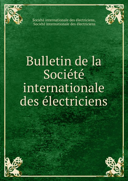 Bulletin de la Societe internationale des electriciens