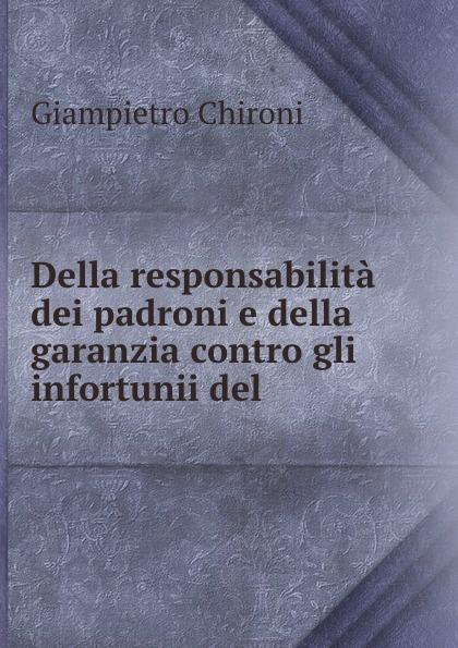 Della responsabilita dei padroni e della garanzia contro gli infortunii del .