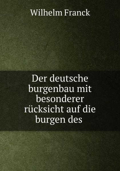 Wilhelm Franck Der deutsche burgenbau mit besonderer rucksicht auf die burgen des .