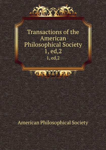 Transactions of the American Philosophical Society. 1, ed,2