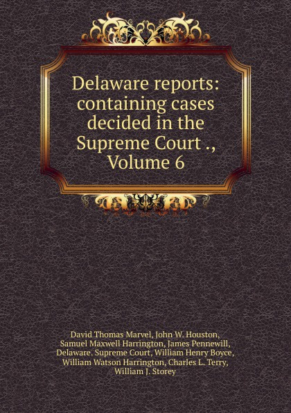 David Thomas Marvel Delaware reports: containing cases decided in the Supreme Court ., Volume 6