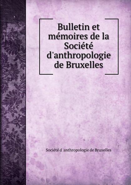 Bulletin et memoires de la Societe d.anthropologie de Bruxelles